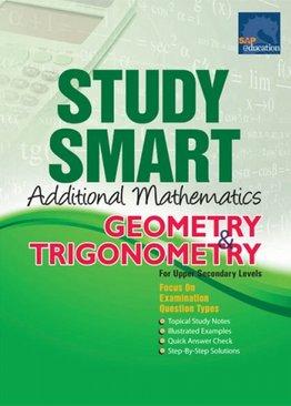 Study Smart Additional Mathematics Geometry & Trigonometry For Upper Secondary Levels