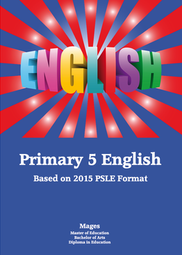 PRIMARY FIVE ENGLISH - BASED ON THE LATEST PSLE FORMAT