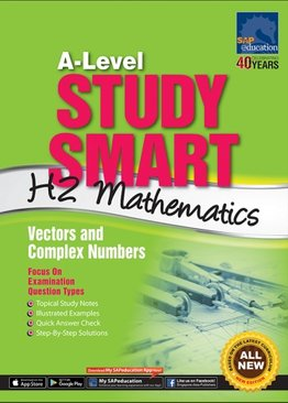 A-Level Study Smart H2 Mathematics [Vectors and Complex Numbers]