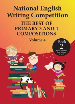 National English Writing Competition- The Best of Primary 3 & 4 Compositions  Book 2 (Vol 4)
