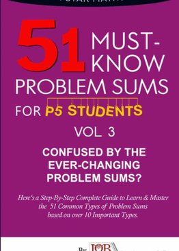 P5. 51 Must Know Problem Sums (Volume 3 out of 3)
