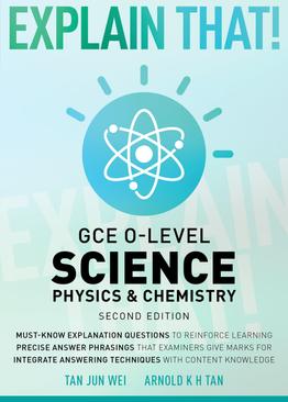 Explain That! GCE O-Level Science: Physics & Chemistry (2nd Ed.)