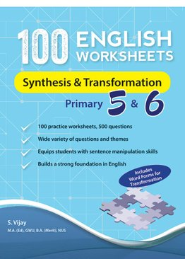 100 English Worksheets Primary 5 & 6: Synthesis and Transformation