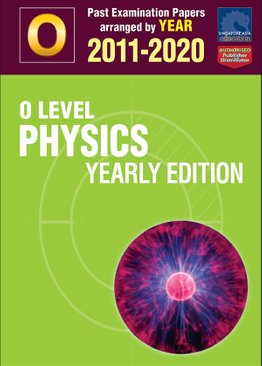 O Level Physics Yearly Edition 2011-2020 + Answers