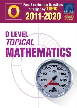 O Level Topical Mathematics 2011-2020 + Answers