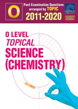 O Level Topical Science (Chemistry) 2011-2020 + Answers