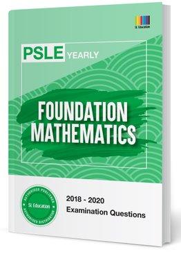 PSLE Foundation Mathematics (Yearly) 2018-2020