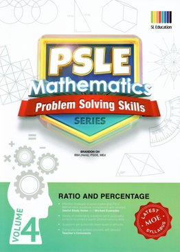 PSLE Mathematics Problem Solving Skills Series Vol 4 - Ratio & Percentage