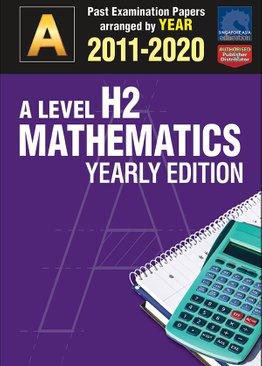 A Level H2 Mathematics Yearly Edition 2011-2020 + Answers