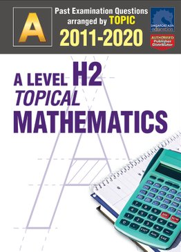 A Level H2 Topical Mathematics 2011-2020 + Answers
