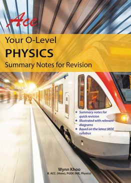 Ace Your O Level Physics - Summary Notes for Revision