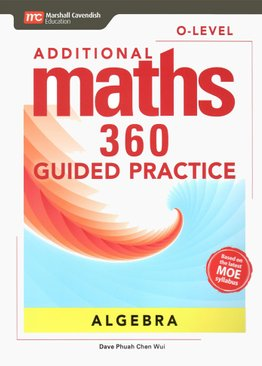 Additional Maths 360 O-Level Guided Practice Algebra
